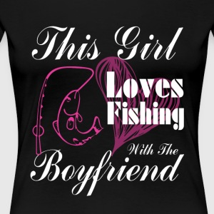 This Girl Loves Fishing With The Boyfriend T Shirt - Women's Premium T-Shirt