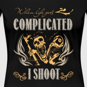 When Life Gets Complicated I Shoot T Shirt - Women's Premium T-Shirt