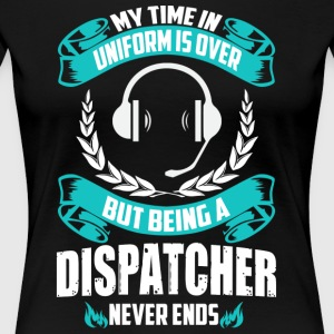 Being A Dispatcher Never End - Women's Premium T-Shirt