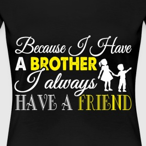 I Have A Brother T Shirt - Women's Premium T-Shirt