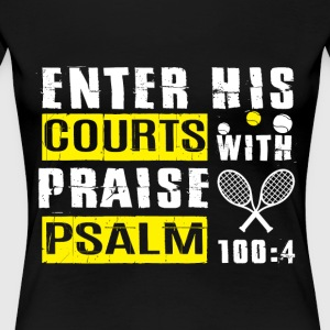 Enter His Courts With Praise Psalm T Shirt - Women's Premium T-Shirt