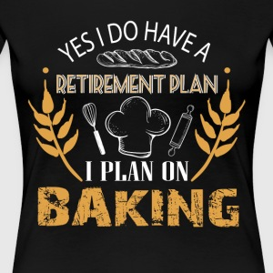 I Plan On Baking T Shirt - Women's Premium T-Shirt