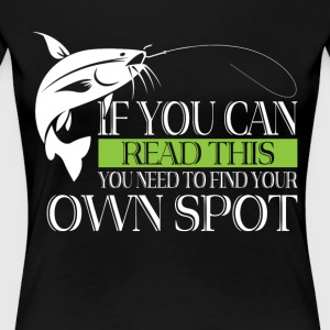 You Need To Find Your Own Spot T Shirt - Women's Premium T-Shirt