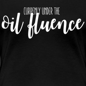 Under the Oil-fluence - Women's Premium T-Shirt