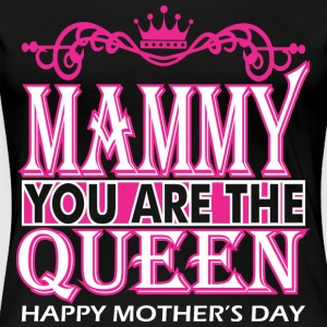 Mammy You Are The Queen Happy Mothers Day - Women's Premium T-Shirt