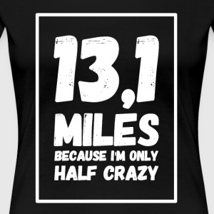 13,1 miles because i'm only half crazy - Women's Premium T-Shirt