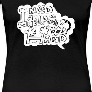 Need a helping hand - Women's Premium T-Shirt