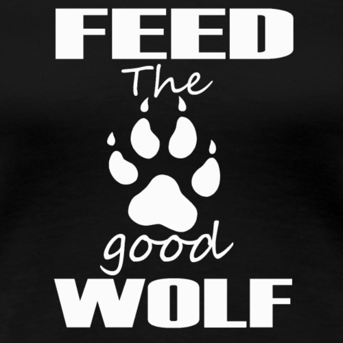 Feed the good wolf - Women's Premium T-Shirt