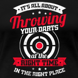 All about throwing your darts at the right time - Women's Premium T-Shirt