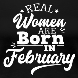 Real Women are born in February - Women's Premium T-Shirt