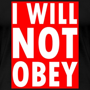 I Will Not Obey - Women's Premium T-Shirt