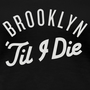 Brooklyn Till I Die - Women's Premium T-Shirt