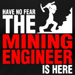 Have No Fear The Mining Engineer Is Here - Women's Premium T-Shirt
