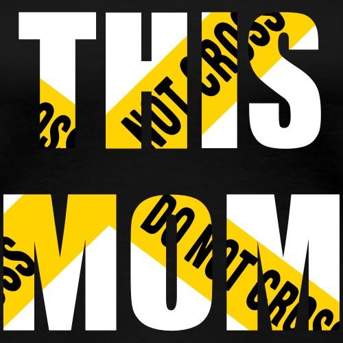 Do Not Cross This Mom - Women's Premium T-Shirt