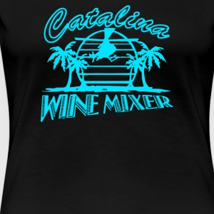 CATALINA WINE MIXER - Women's Premium T-Shirt