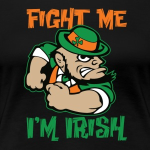 Fight Me I'm Irish - Women's Premium T-Shirt