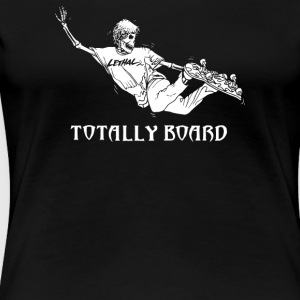 TOTALLY BOARD SKATEBOARD - Women's Premium T-Shirt