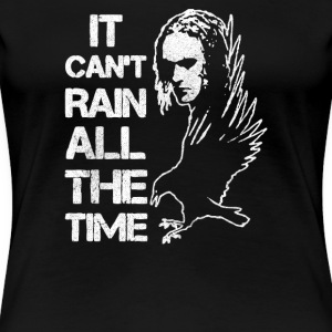 IT CAN T RAIN ALL THE TIME - Women's Premium T-Shirt