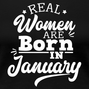 Real Women are born in January - Women's Premium T-Shirt