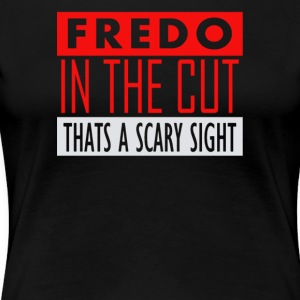 Fredo in the cut thats a scary sight - Women's Premium T-Shirt