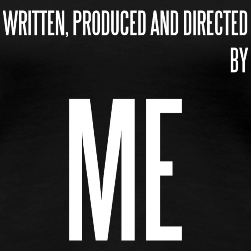 Written Produced and Directed by... - Women's Premium T-Shirt