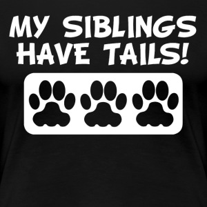 My Siblings Have Tails - Women's Premium T-Shirt