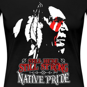 Native American still strong still here - Women's Premium T-Shirt