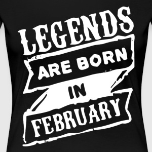 LEGENDS ARE BORN IN FEBRUARY SHIRT - Women's Premium T-Shirt