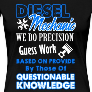 Diesel Mechanic We Do Precision Guess Work Tshirt - Women's Premium T-Shirt