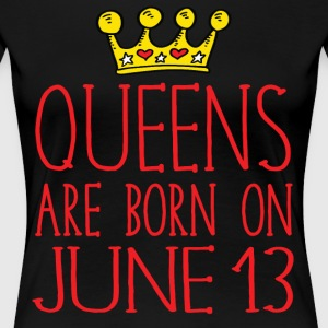 Queens are born on June 13 - Women's Premium T-Shirt