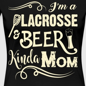 I'm A Lacrosse And Beer Kinda Mom T Shirt - Women's Premium T-Shirt