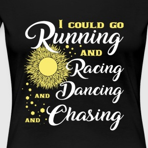 Running And Racing And Dancing And Chasing T Shirt - Women's Premium T-Shirt