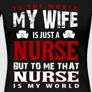 To The World My Wife Is Just A Nurse T Shirt - Women's Premium T-Shirt