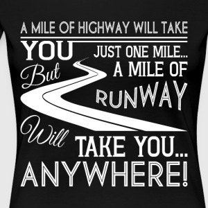 You Just One Mile Of Runway T Shirt - Women's Premium T-Shirt