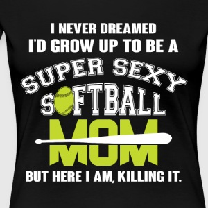 I'd Grow Up To Be A Softball Mom T Shirt - Women's Premium T-Shirt