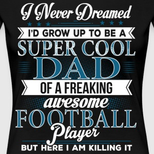 Super Cool Football Dad - Women's Premium T-Shirt