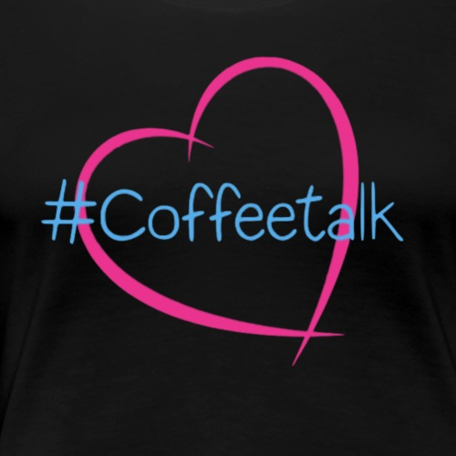 Love Coffeetalk - Women's Premium T-Shirt