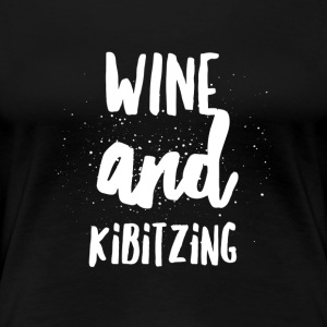 Wine and Kibitzing - Women's Premium T-Shirt