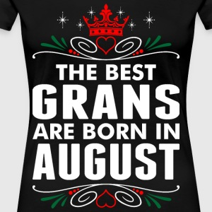 The Best Grans Are Born In August - Women's Premium T-Shirt