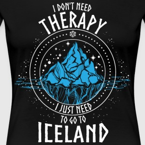 I don't need Therapy I just need to go to ICELAND - Women's Premium T-Shirt
