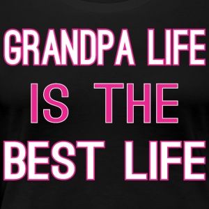 Grandpa Life Is The Best Life - Women's Premium T-Shirt