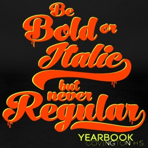 Be Bold or Italic but never Regular Yearbook Covin - Women's Premium T-Shirt