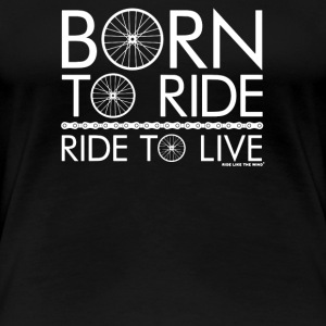 Born To Ride Ride To Live - Women's Premium T-Shirt