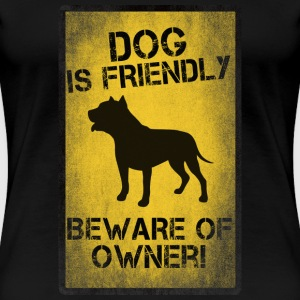 DOG IS FRIENDLY BEWARE OF OWNER - Women's Premium T-Shirt