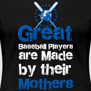 Great baseball players are made by their mothers - Women's Premium T-Shirt