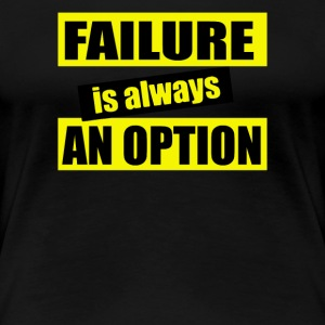 Failure is Always an Option - Women's Premium T-Shirt