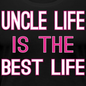 Uncle Life Is The Best Life - Women's Premium T-Shirt