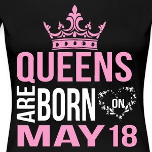 Queens are born on May 18 - Women's Premium T-Shirt