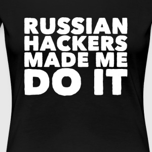 Russian hackers made me do it - Women's Premium T-Shirt
