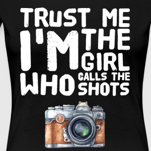Trust me I'm the girl who calls the shots - Women's Premium T-Shirt